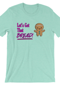 Let's Get That Bread! Unisex T-Shirt