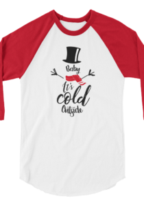 Baby It's Cold Outside 3/4 sleeve raglan shirt